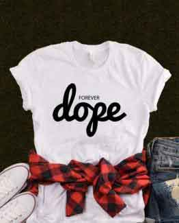 T-Shirt Forever Dope by Clotee.com Tumblr Aesthetic Clothing