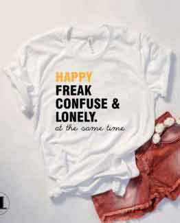 T-Shirt Happy Freak Confuse Lonely at the same time men women round neck tee. Printed and delivered from USA or UK