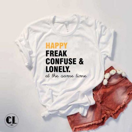 T-Shirt Happy Freak Confuse Lonely at the same time