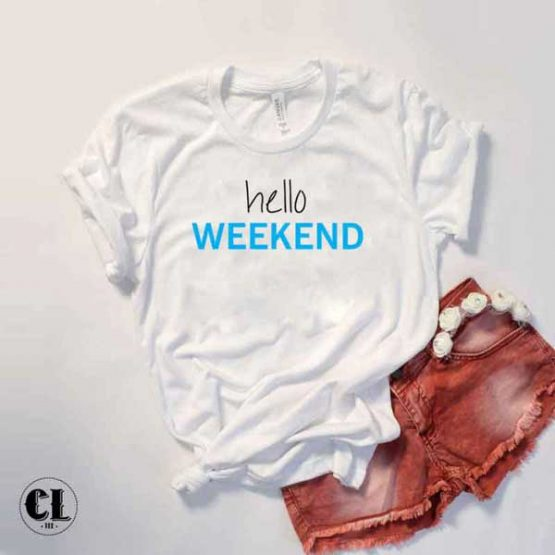 T-Shirt Hello Weekend by Clotee.com Tumblr Aesthetic Clothing