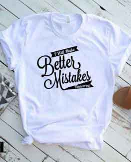 T-Shirt I Will Make Better Mistakes Tomorrow