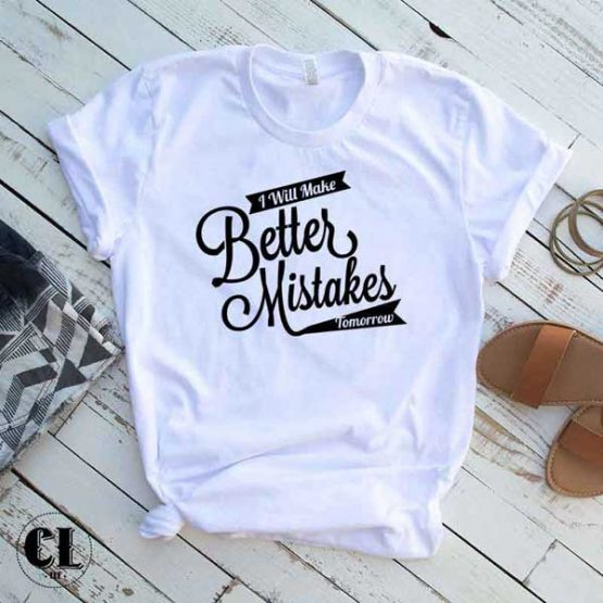 T-Shirt I Will Make Better Mistakes Tomorrow by Clotee.com Tumblr Aesthetic Clothing