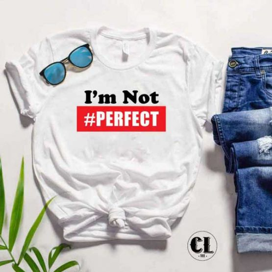 T-Shirt I'm Not Perfect men women round neck tee. Printed and delivered from USA or UK
