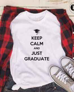 T-Shirt Keep Calm and Just Graduate men women round neck tee. Printed and delivered from USA or UK