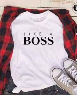 T-Shirt Like A Boss men women round neck tee. Printed and delivered from USA or UK