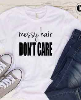 T-Shirt Messy Hair Don't Care men women round neck tee. Printed and delivered from USA or UK