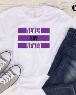 T-Shirt Never Say Never men women round neck tee. Printed and delivered from USA or UK