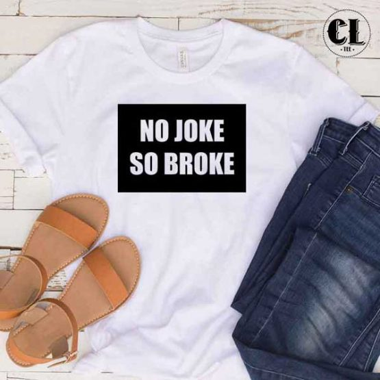 T-Shirt No Joke So Broke men women round neck tee. Printed and delivered from USA or UK