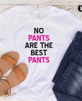 T-Shirt No Pants Are The Best Pants men women round neck tee. Printed and delivered from USA or UK