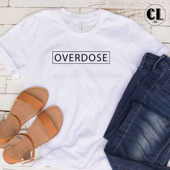 T-Shirt Overdose men women round neck tee. Printed and delivered from USA or UK