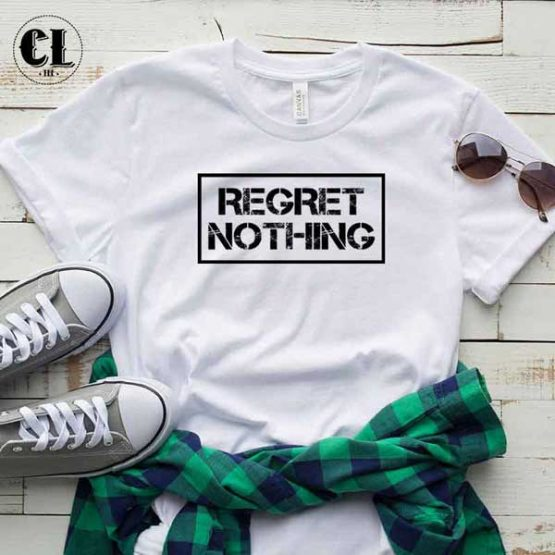 T-Shirt Regret Nothing men women round neck tee. Printed and delivered from USA or UK