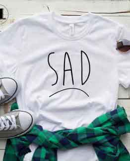 T-Shirt Sad men women round neck tee. Printed and delivered from USA or UK