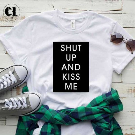 T-Shirt Shut Up And Kiss Me