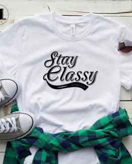 T-Shirt Stay Classy men women round neck tee. Printed and delivered from USA or UK