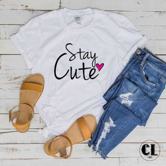 T-Shirt Stay Cute men women round neck tee. Printed and delivered from USA or UK
