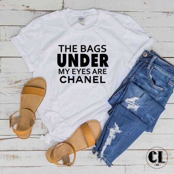 T-Shirt The Bags Under My Eyes are Chanel