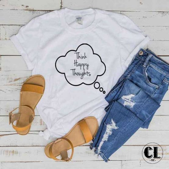 T-Shirt Think Happy Thoughts men women round neck tee. Printed and delivered from USA or UK