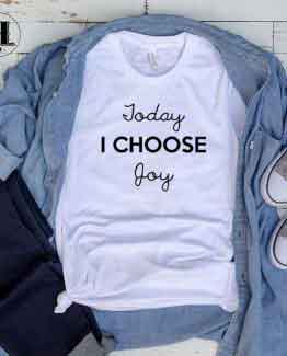 T-Shirt Today I Choose Joy men women round neck tee. Printed and delivered from USA or UK