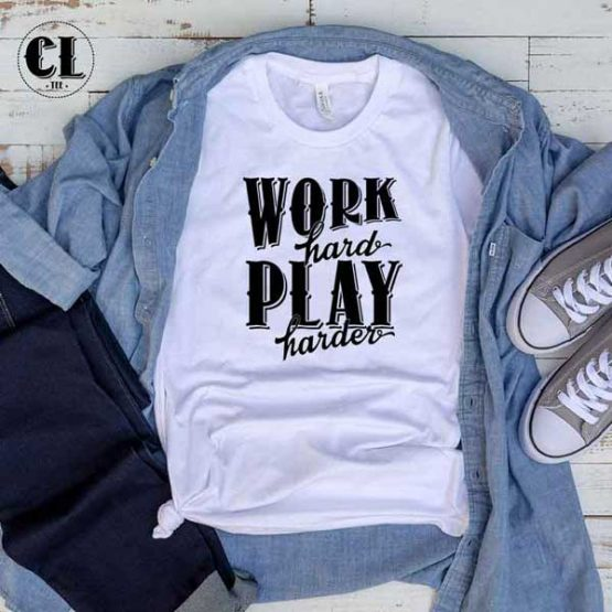 T-Shirt Work Hard Play Harder men women round neck tee. Printed and delivered from USA or UK