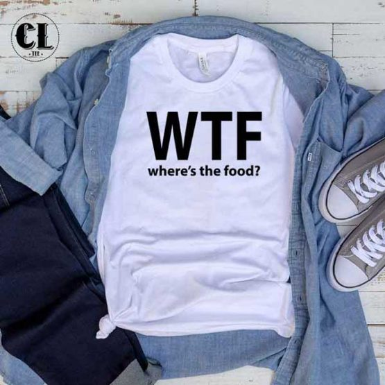 T-Shirt WTF Where's The Food men women round neck tee. Printed and delivered from USA or UK