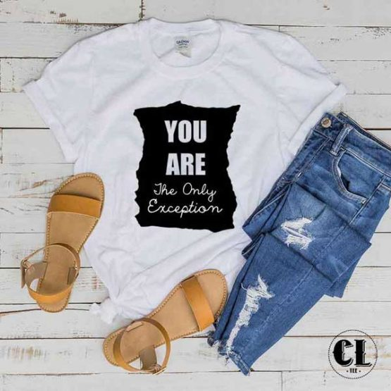 T-Shirt You Are The Only Exception men women round neck tee. Printed and delivered from USA or UK