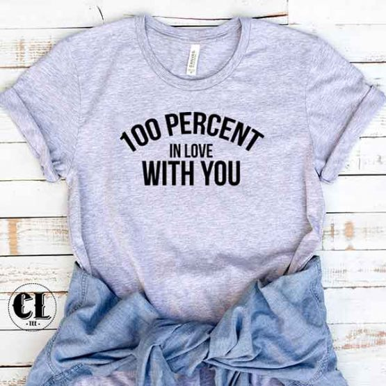 T-Shirt 100 Percent In Love With You by Clotee.com Tumblr Aesthetic Clothing