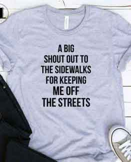 T-Shirt A Big Shout Out To The Sidewalks men women round neck tee. Printed and delivered from USA or UK