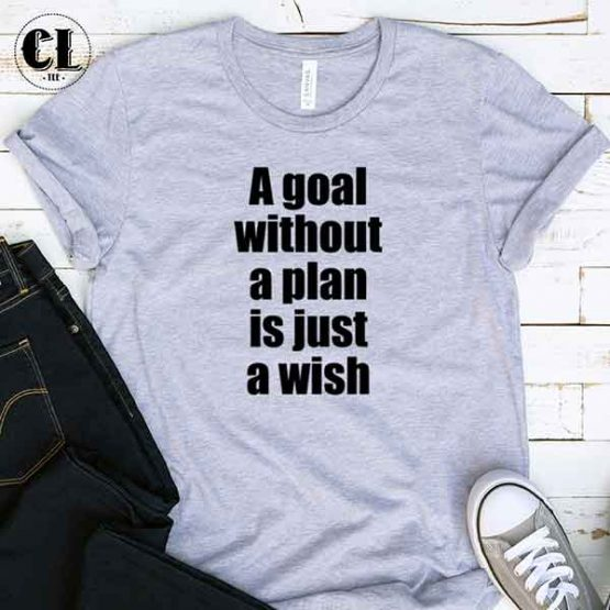 T-Shirt A Goal Without A Plan Is Just A Wish men women round neck tee. Printed and delivered from USA or UK