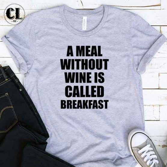 T-Shirt A Meal Without Wine Is Called Breakfast men women round neck tee. Printed and delivered from USA or UK