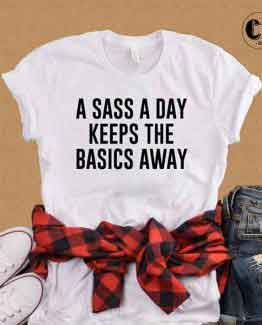 T-Shirt A Sass A Day Keeps The Basics Away by Clotee.com Tumblr Aesthetic Clothing