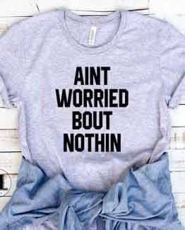 T-Shirt Ain't Worried Bout Nothin by Clotee.com Tumblr Aesthetic Clothing