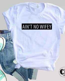 T-Shirt Ain't No Wifey