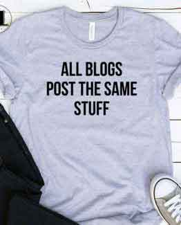 T-Shirt All Blogs Post The Same Stuff men women round neck tee. Printed and delivered from USA or UK