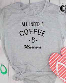 T-Shirt All I Need Is Coffee and Mascara
