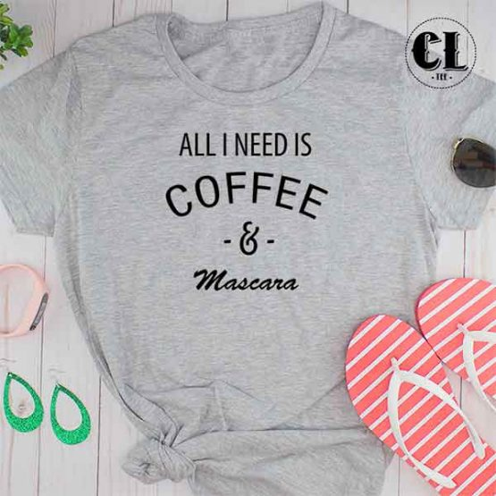 T-Shirt All I Need Is Coffee and Mascara men women round neck tee. Printed and delivered from USA or UK