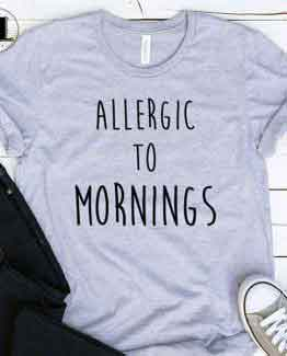 T-Shirt Allergic To Mornings men women round neck tee. Printed and delivered from USA or UK