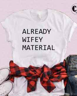 T-Shirt Already Wifey Material