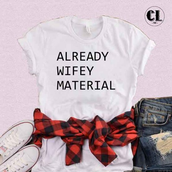 T-Shirt Already Wifey Material by Clotee.com Tumblr Aesthetic Clothing