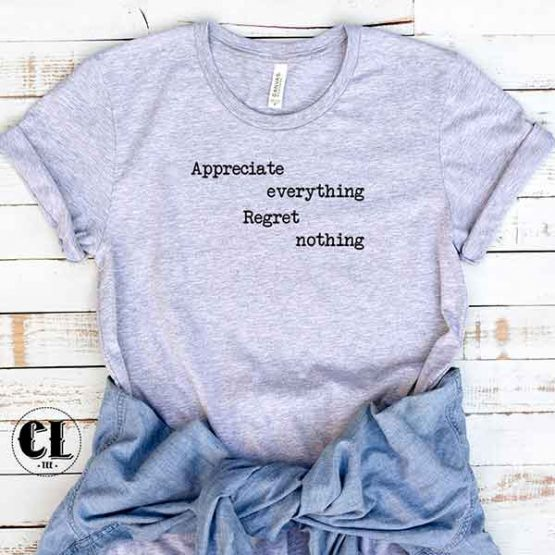 T-Shirt Appreciate Everything Regret Nothing by Clotee.com Tumblr Aesthetic Clothing