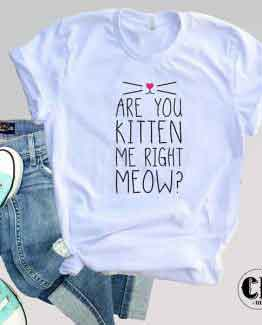 T-Shirt Are You Kitten Me Right Meow men women round neck tee. Printed and delivered from USA or UK
