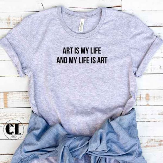 T-Shirt Art Is My Life And My Life Is Art by Clotee.com Tumblr Aesthetic Clothing