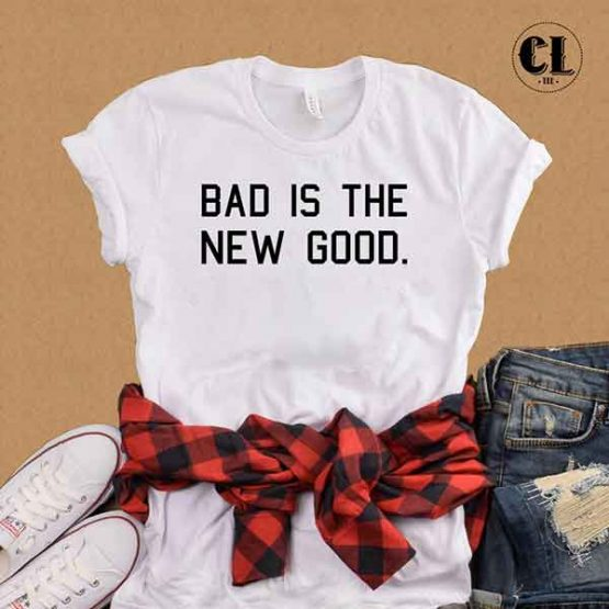 T-Shirt Bad Is The New Good by Clotee.com Tumblr Aesthetic Clothing