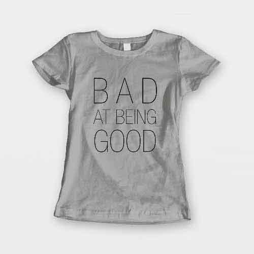 T-Shirt Bad At Being Good men women round neck tee. Printed and delivered from USA or UK.