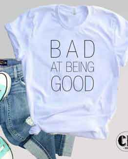 T-Shirt Bad At Being Good men women round neck tee. Printed and delivered from USA or UK