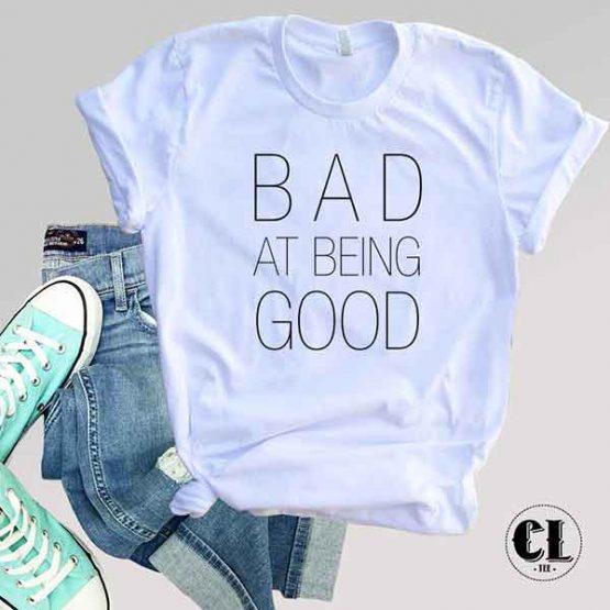T-Shirt Bad At Being Good