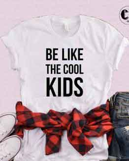 T-Shirt Be Like The Cool Kids by Clotee.com Tumblr Aesthetic Clothing