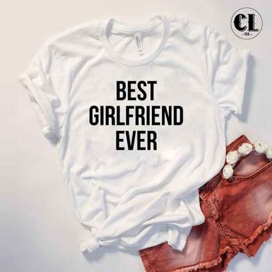 T-Shirt Best Girlfriend Ever by Clotee.com Tumblr Aesthetic Clothing