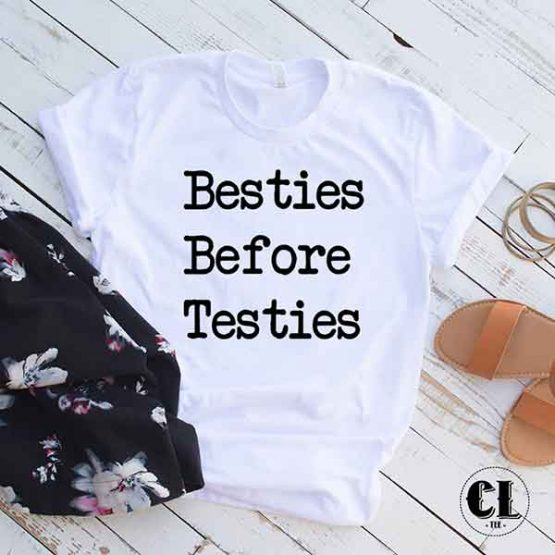 T-Shirt Besties Before Testies men women round neck tee. Printed and delivered from USA or UK