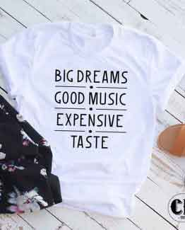 T-Shirt Big Dreams Good Music Expensive Taste men women round neck tee. Printed and delivered from USA or UK