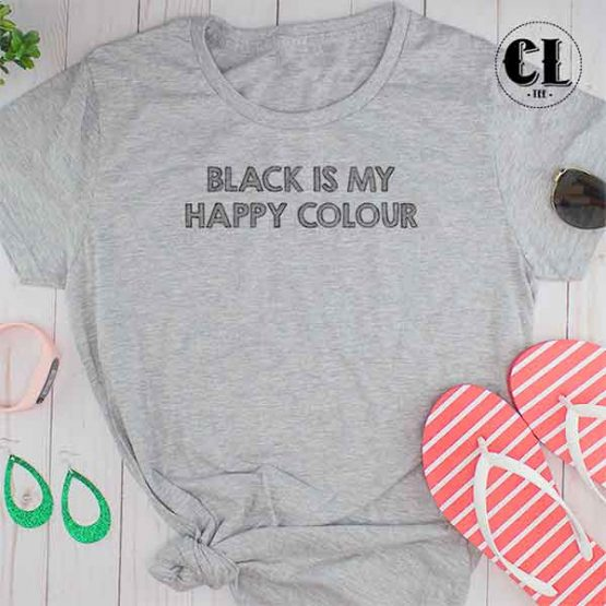 T-Shirt Black Is My Happy Colour men women round neck tee. Printed and delivered from USA or UK